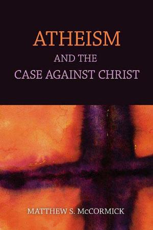 Atheism and the Case Against Christ, cover.
